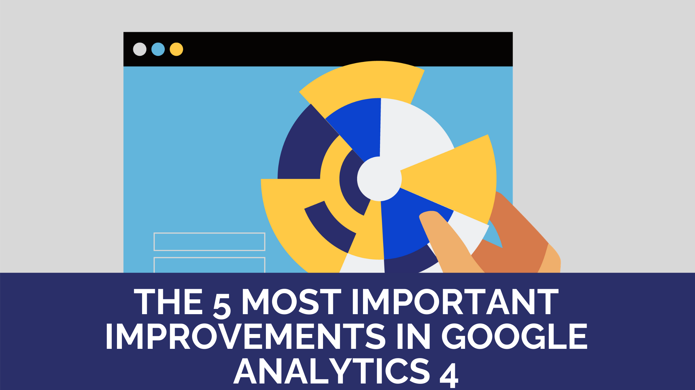 The 5 most important improvements in Google Analytics 4