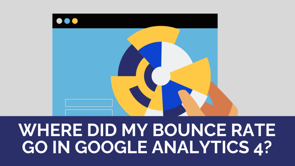 Where did my Bounce Rate go in Google Analytics 4?