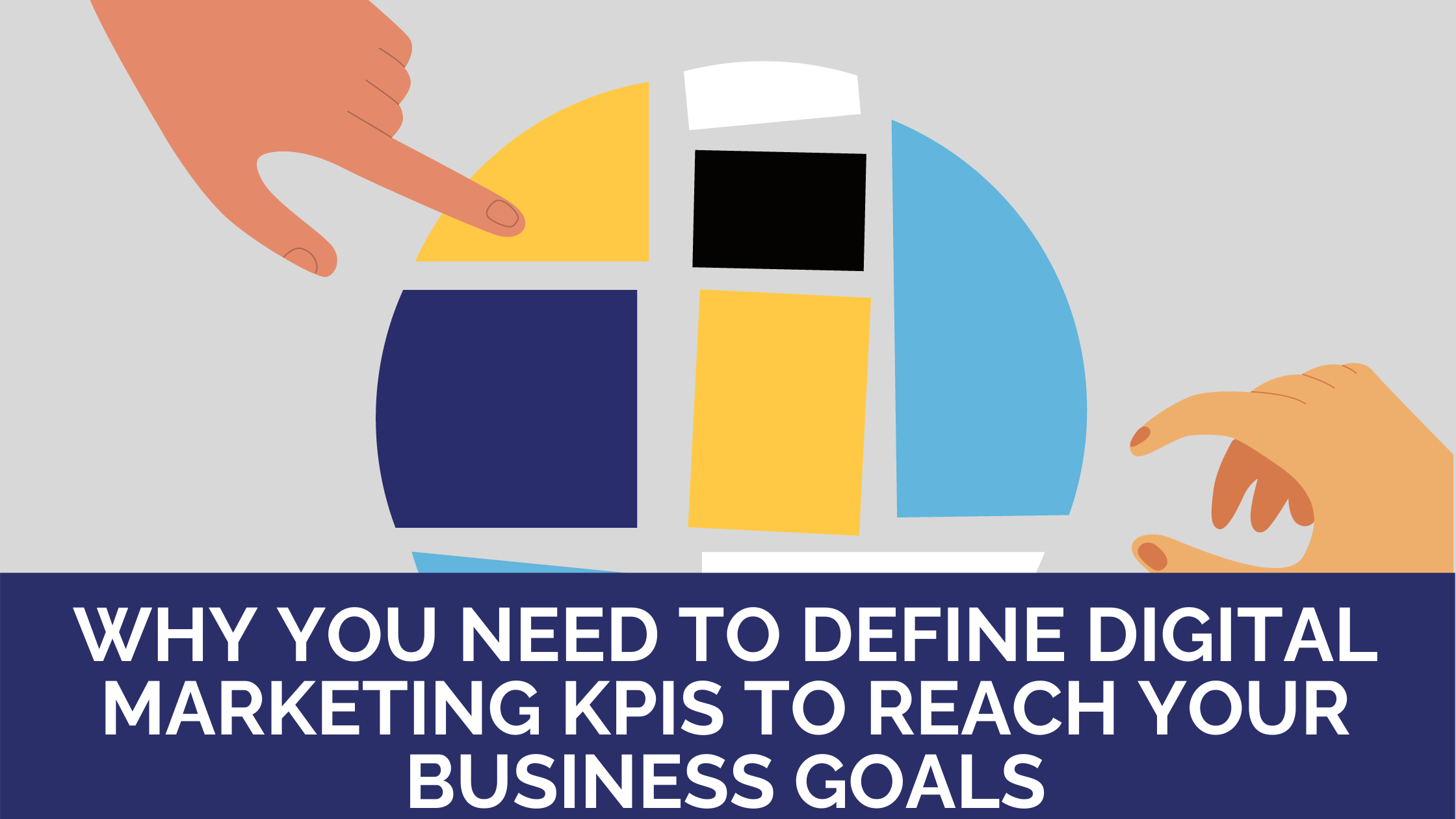 Why you need to define digital marketing KPIs to reach your business goals