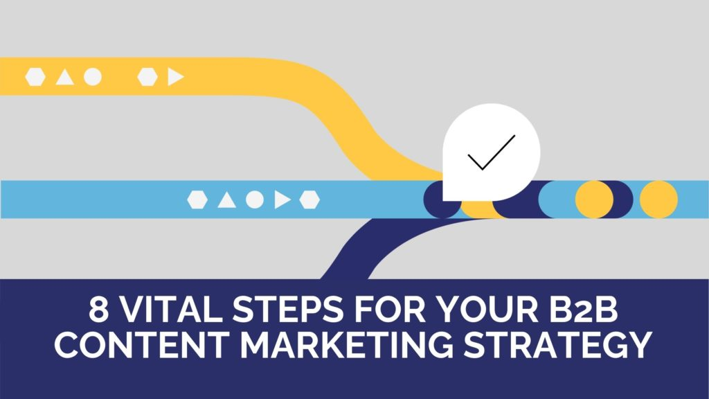 8 vital Steps for your B2B Content Marketing Strategy