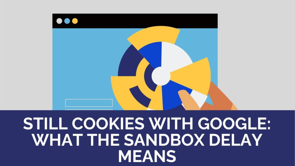 Still Cookies for everyone with Google - will everything stay the same after the sandbox delay?